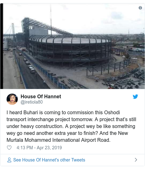 Twitter post by @iretiola80: I heard Buhari is coming to commission this Oshodi transport interchange project tomorrow. A project that's still under heavy construction. A project wey be like something wey go need another extra year to finish? And the New Murtala Mohammed International Airport Road.