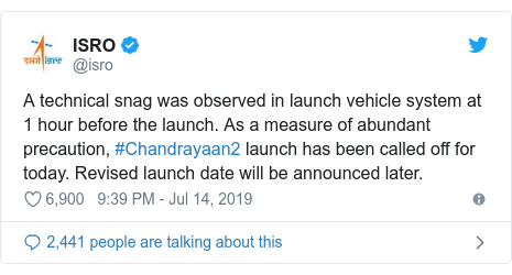 Twitter post by @isro: A technical snag was observed in launch vehicle system at 1 hour before the launch. As a measure of abundant precaution, #Chandrayaan2 launch has been called off for today. Revised launch date will be announced later.