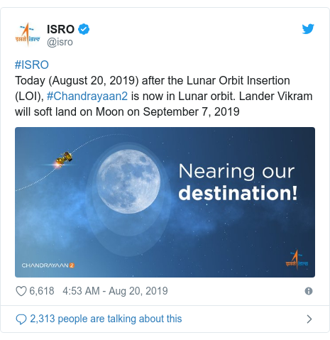 Twitter post by @isro: #ISROToday (August 20, 2019) after the Lunar Orbit Insertion (LOI), #Chandrayaan2 is now in Lunar orbit. Lander Vikram will soft land on Moon on September 7, 2019