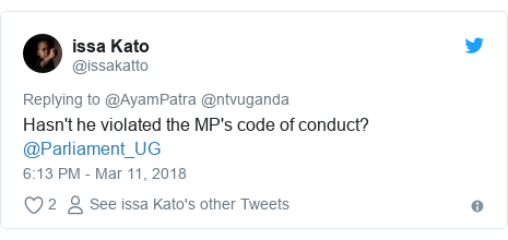 Twitter post by @issakatto: Hasn't he violated the MP's code of conduct? @Parliament_UG