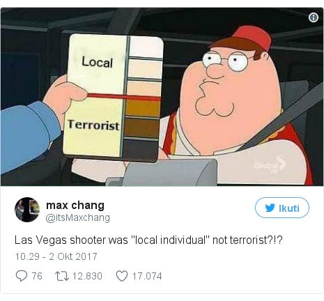 "Twitter pesan oleh @itsMaxchang: Las Vegas shooter was ""local individual"" not terrorist?!? pic.twitter.com/XgpHh9fDa6"