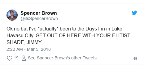 Twitter post by @itsSpencerBrown: Ok no but I've *actually* been to the Days Inn in Lake Havasu City. GET OUT OF HERE WITH YOUR ELITIST SHADE, JIMMY.