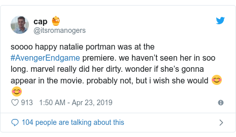 Twitter post by @itsromanogers: soooo happy natalie portman was at the #AvengerEndgame premiere. we haven't seen her in soo long. marvel really did her dirty. wonder if she's gonna appear in the movie. probably not, but i wish she would 😊😊