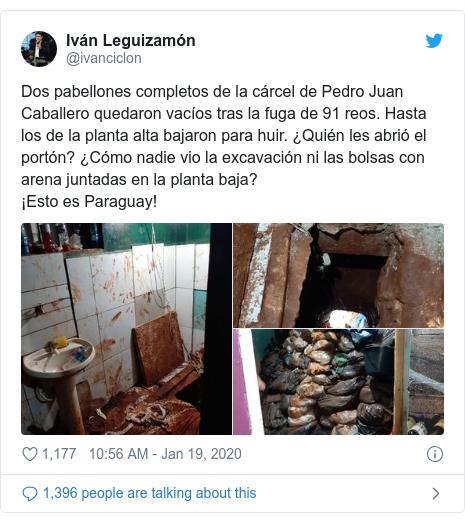 Twitter post by @ivanciclon: Dos pabellones completos de la cárcel de Pedro Juan Caballero quedaron vacíos tras la fuga de 91 reos. Hasta los de la planta alta bajaron para huir. ¿Quién les abrió el portón? ¿Cómo nadie vio la excavación ni las bolsas con arena juntadas en la planta baja?¡Esto es Paraguay!
