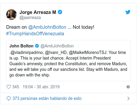Publicación de Twitter por @jaarreaza: Dream on @AmbJohnBolton ... Not today!  #TrumpHandsOffVenezuela