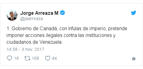 Publicación de Twitter por @jaarreaza: 1. Gobierno de Canadá, con ínfulas de imperio, pretende imponer acciones ilegales contra las instituciones y ciudadanos de Venezuela