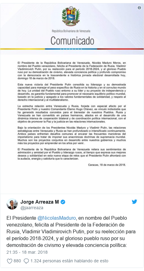 Publicación de Twitter por @jaarreaza: El Presidente @NicolasMaduro, en nombre del Pueblo venezolano, felicita al Presidente de la Federación de Rusia, Vladimir Vladimirovich Putin, por su reelección para el período 2018-2024, y al glorioso pueblo ruso por su demostración de civismo y elevada conciencia política