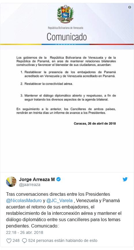 Publicación de Twitter por @jaarreaza: Tras conversaciones directas entre los Presidentes @NicolasMaduro y @JC_Varela , Venezuela y Panamá acuerdan el retorno de sus embajadores, el restablecimiento de la interconexión aérea y mantener el diálogo diplomático entre sus cancilleres para los temas pendientes. Comunicado