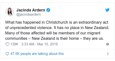 Twitter හි @jacindaardern කළ පළකිරීම: What has happened in Christchurch is an extraordinary act of unprecedented violence. It has no place in New Zealand. Many of those affected will be members of our migrant communities – New Zealand is their home – they are us.