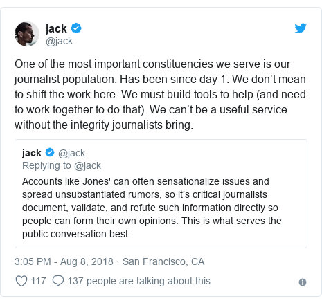 Twitter post by @jack: One of the most important constituencies we serve is our journalist population. Has been since day 1. We don't mean to shift the work here. We must build tools to help (and need to work together to do that). We can't be a useful service without the integrity journalists bring.