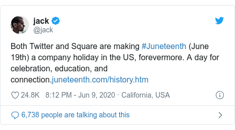Twitter post by @jack: Both Twitter and Square are making #Juneteenth (June 19th) a company holiday in the US, forevermore. A day for celebration, education, and connection.
