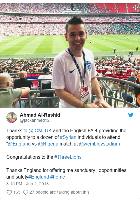 "Twitter post by @jackahmed12: Thanks to @IOM_UK and the English FA 4 providing the opportunity to a dozen of #Syrian individuals to attend ""@England vs @Nigeria match at @wembleystadium Congratulations to the #ThreeLionsThanks England for offering me sanctuary , opportunities and safety#England #home"