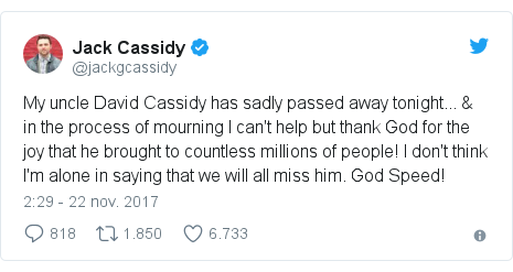 Publicación de Twitter por @jackgcassidy: My uncle David Cassidy has sadly passed away tonight... & in the process of mourning I can't help but thank God for the joy that he brought to countless millions of people! I don't think I'm alone in saying that we will all miss him. God Speed!