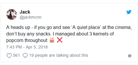 Twitter post by @jackmcnn: A heads up - if you go and see 'A quiet place' at the cinema, don't buy any snacks. I managed about 3 kernels of popcorn throughout 🍿 ❌