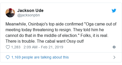 """Twitter post by @jacksonpbn: Meanwhile, Osinbajo's top aide confirmed """"Oga came out of meeting today threatening to resign. They told him he cannot do that in the middle of election."""" Folks, it is real. There is trouble. The cabal want Ossy out!"""