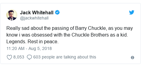 Twitter post by @jackwhitehall: Really sad about the passing of Barry Chuckle, as you may know i was obsessed with the Chuckle Brothers as a kid. Legends. Rest in peace.