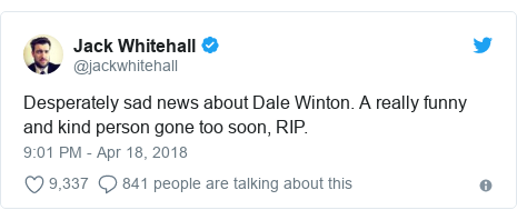 Twitter post by @jackwhitehall: Desperately sad news about Dale Winton. A really funny and kind person gone too soon, RIP.