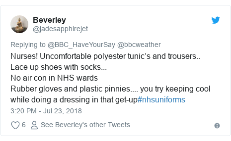 Twitter post by @jadesapphirejet: Nurses! Uncomfortable polyester tunic's and trousers..Lace up shoes with socks...No air con in NHS wardsRubber gloves and plastic pinnies.... you try keeping cool while doing a dressing in that get-up#nhsuniforms