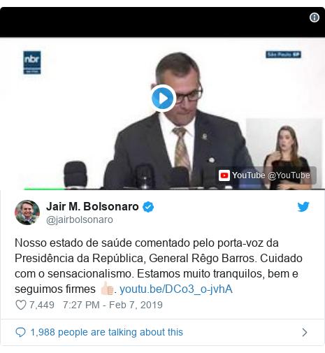 Twitter post by @jairbolsonaro: Nosso estado de saúde comentado pelo porta-voz da Presidência da República, General Rêgo Barros. Cuidado com o sensacionalismo. Estamos muito tranquilos, bem e seguimos firmes 👍🏻.