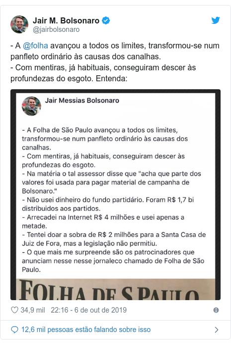 Twitter post de @jairbolsonaro: - A @folha avançou a todos os limites, transformou-se num panfleto ordinário às causas dos canalhas. - Com mentiras, já habituais, conseguiram descer às profundezas do esgoto. Entenda