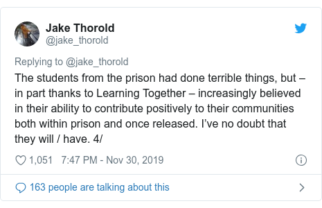 Twitter post by @jake_thorold: The students from the prison had done terrible things, but – in part thanks to Learning Together – increasingly believed in their ability to contribute positively to their communities both within prison and once released. I've no doubt that they will / have. 4/