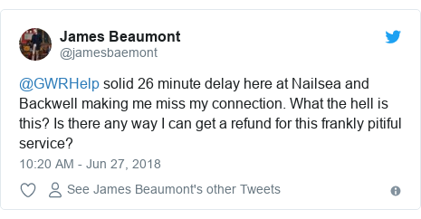 Twitter post by @jamesbaemont: @GWRHelp solid 26 minute delay here at Nailsea and Backwell making me miss my connection. What the hell is this? Is there any way I can get a refund for this frankly pitiful service?