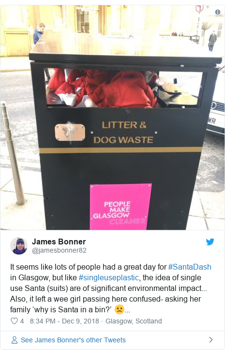 Twitter post by @jamesbonner82: It seems like lots of people had a great day for #SantaDash in Glasgow, but like #singleuseplastic, the idea of single use Santa (suits) are of significant environmental impact... Also, it left a wee girl passing here confused- asking her family 'why is Santa in a bin?' ☹️...
