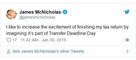 Twitter post by @jamesmcnicholas: I like to increase the excitement of finishing my tax return by imagining it's part of Transfer Deadline Day