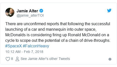 Twitter post by @jamie_alterTOI: There are unconfirmed reports that following the successful launching of a car and mannequin into outer space, McDonalds is considering firing up Ronald McDonald on a cycle to scope out the potential of a chain of drive-throughs. #SpaceX #FalconHeavy