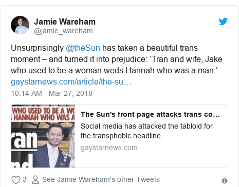 Twitter post by @jamie_wareham: Unsurprisingly @theSun has taken a beautiful trans moment – and turned it into prejudice  'Tran and wife, Jake who used to be a woman weds Hannah who was a man.'