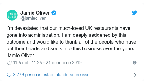 Twitter post de @jamieoliver: I'm devastated that our much-loved UK restaurants have gone into administration. I am deeply saddened by this outcome and would like to thank all of the people who have put their hearts and souls into this business over the years. Jamie Oliver