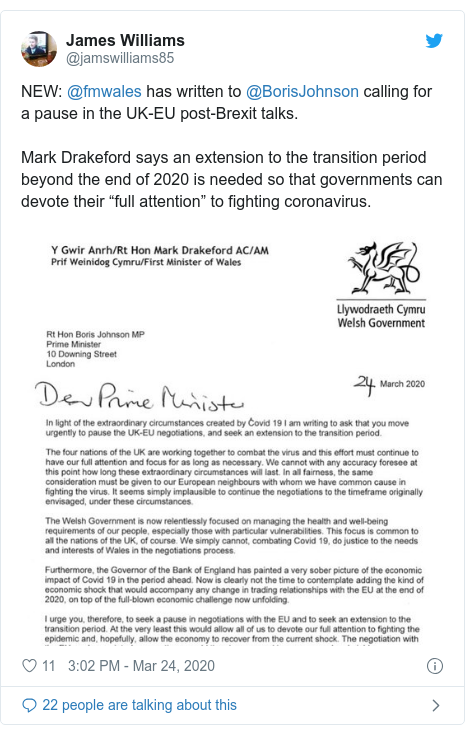"""Twitter post by @jamswilliams85: NEW  @fmwales has written to @BorisJohnson calling for a pause in the UK-EU post-Brexit talks.Mark Drakeford says an extension to the transition period beyond the end of 2020 is needed so that governments can devote their """"full attention"""" to fighting coronavirus."""