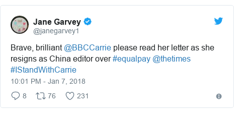 Twitter post by @janegarvey1: Brave, brilliant @BBCCarrie please read her letter as she resigns as China editor over #equalpay @thetimes #IStandWithCarrie