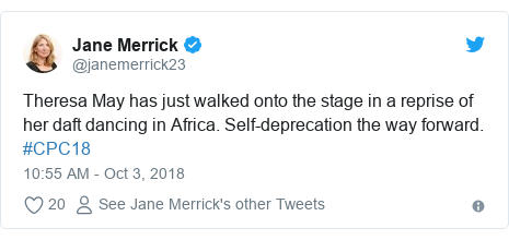 Twitter post by @janemerrick23: Theresa May has just walked onto the stage in a reprise of her daft dancing in Africa. Self-deprecation the way forward. #CPC18