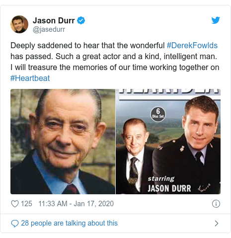 Twitter post by @jasedurr: Deeply saddened to hear that the wonderful #DerekFowlds has passed. Such a great actor and a kind, intelligent man. I will treasure the memories of our time working together on #Heartbeat