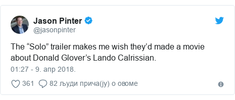 """Twitter post by @jasonpinter: The """"Solo"""" trailer makes me wish they'd made a movie about Donald Glover's Lando Calrissian."""