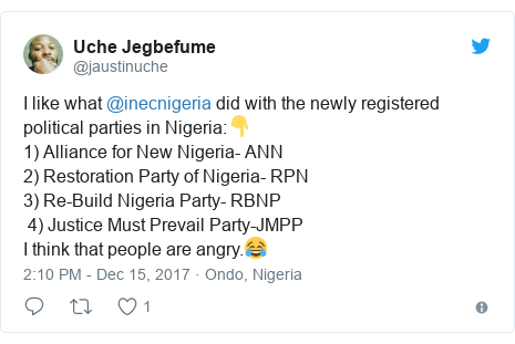 Twitter post by @jaustinuche: I like what @inecnigeria did with the newly registered political parties in Nigeria 👇1) Alliance for New Nigeria- ANN2) Restoration Party of Nigeria- RPN3) Re-Build Nigeria Party- RBNP  4) Justice Must Prevail Party-JMPP I think that people are angry.😂