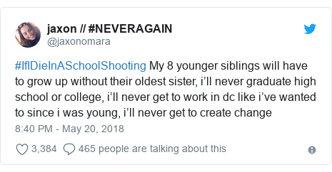 Twitter post by @jaxonomara: #IfIDieInASchoolShooting My 8 younger siblings will have to grow up without their oldest sister, i'll never graduate high school or college, i'll never get to work in dc like i've wanted to since i was young, i'll never get to create change