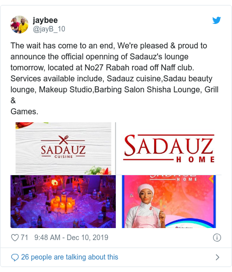 Twitter wallafa daga @jayB_10: The wait has come to an end, We're pleased & proud to announce the official openning of Sadauz's lounge tomorrow, located at No27 Rabah road off Naff club. Services available include, Sadauz cuisine,Sadau beauty lounge, Makeup Studio,Barbing Salon Shisha Lounge, Grill & Games.