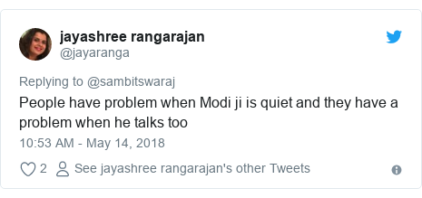Twitter post by @jayaranga: People have problem when Modi ji is quiet and they have a problem when he talks too