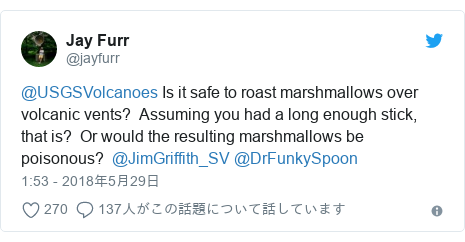 Twitter post by @jayfurr: @USGSVolcanoes Is it safe to roast marshmallows over volcanic vents?  Assuming you had a long enough stick, that is?  Or would the resulting marshmallows be poisonous?  @JimGriffith_SV @DrFunkySpoon