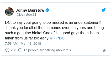 Twitter post by @jbairstow21: DC, to say your going to be missed is an understatement! Thank you for all of the memories over the years and being such a genuine bloke! One of the good guys that's been taken from us far too early! #RIPDC