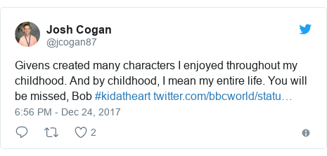 Twitter post by @jcogan87: Givens created many characters I enjoyed throughout my childhood. And by childhood, I mean my entire life. You will be missed, Bob  #kidatheart