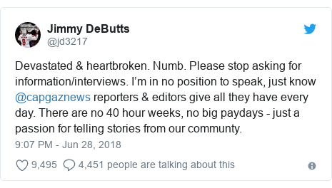 Twitter post by @jd3217: Devastated & heartbroken. Numb. Please stop asking for information/interviews. I'm in no position to speak, just know @capgaznews reporters & editors give all they have every day. There are no 40 hour weeks, no big paydays - just a passion for telling stories from our communty.