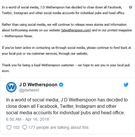 Twitter post by @jdwtweet: In a world of social media, J D Wetherspoon has decided to close down all Facebook, Twitter, Instagram and other social media accounts for individual pubs and head office.
