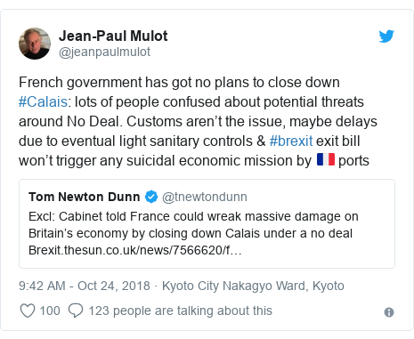 Twitter post by @jeanpaulmulot: French government has got no plans to close down #Calais  lots of people confused about potential threats around No Deal. Customs aren't the issue, maybe delays due to eventual light sanitary controls & #brexit exit bill won't trigger any suicidal economic mission by 🇫🇷 ports