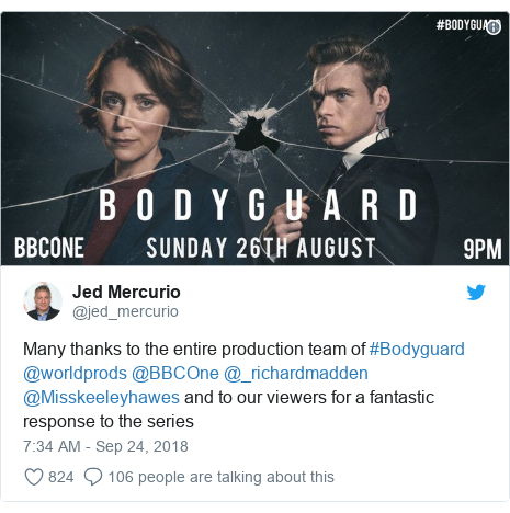 Twitter post by @jed_mercurio: Many thanks to the entire production team of #Bodyguard @worldprods @BBCOne @_richardmadden @Misskeeleyhawes and to our viewers for a fantastic response to the series