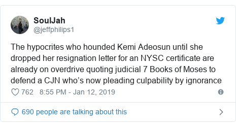 Twitter post by @jeffphilips1: The hypocrites who hounded Kemi Adeosun until she dropped her resignation letter for an NYSC certificate are already on overdrive quoting judicial 7 Books of Moses to defend a CJN who's now pleading culpability by ignorance