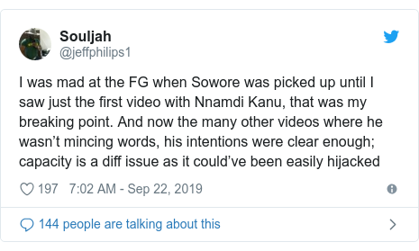 Twitter post by @jeffphilips1: I was mad at the FG when Sowore was picked up until I saw just the first video with Nnamdi Kanu, that was my breaking point. And now the many other videos where he wasn't mincing words, his intentions were clear enough; capacity is a diff issue as it could've been easily hijacked