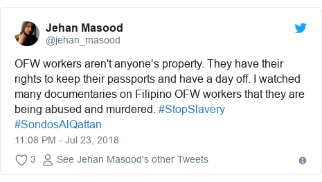 Twitter post by @jehan_masood: OFW workers aren't anyone's property. They have their rights to keep their passports and have a day off. I watched many documentaries on Filipino OFW workers that they are being abused and murdered. #StopSlavery #SondosAlQattan